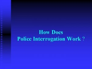 How Does Police Interrogation Work Getting someone to