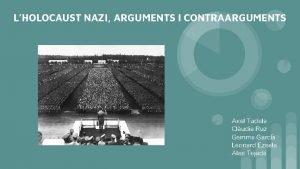 LHOLOCAUST NAZI ARGUMENTS I CONTRAARGUMENTS Axel Tudela Cludia