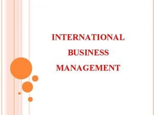 INTERNATIONAL BUSINESS MANAGEMENT Types of Business Domestic Business