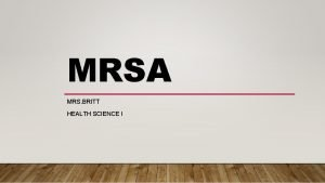 MRSA MRS BRITT HEALTH SCIENCE I OBJECTIVES In