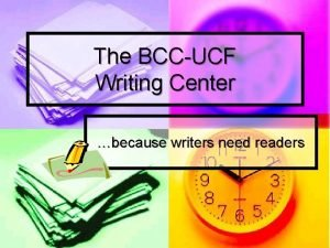 The BCCUCF Writing Center because writers need readers