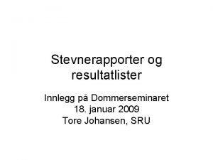 Stevnerapporter og resultatlister Innlegg p Dommerseminaret 18 januar