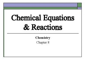 Chemical Equations Reactions Chemistry Chapter 8 Chemical Reactions