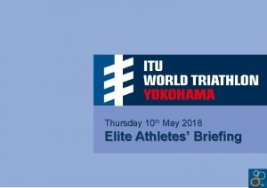 Thursday 10 th May 2018 Elite Athletes Briefing