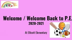 Welcome Welcome Back to P E 2020 2021