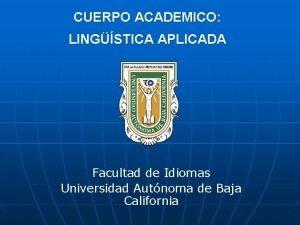 CUERPO ACADEMICO LINGSTICA APLICADA Facultad de Idiomas Universidad