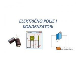 ELEKTRINO POLJE I KONDENZATORI Elektrino polje Svojstva naboja