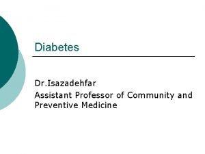 Diabetes Dr Isazadehfar Assistant Professor of Community and