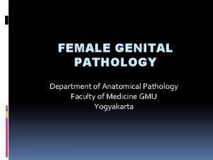 FEMALE GENITAL PATHOLOGY Department of Anatomical Pathology Faculty