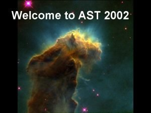 Welcome to AST 2002 AST 2002 H General