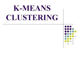 KMEANS CLUSTERING Topic to cover Introduction of Clustering