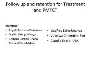 Follow up and retention for Treatment and PMTCT