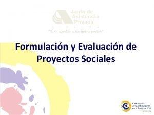 Formulacin y Evaluacin de Proyectos Sociales Objetivo general