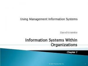 Using Management Information Systems David Kroenke Information Systems