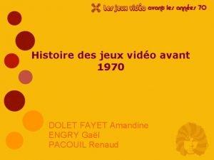 Histoire des jeux vido avant 1970 DOLET FAYET