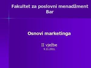 Fakultet za poslovni menadment Bar Osnovi marketinga II