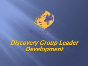 Discovery Group Leader Development Discovery Group Leader Development