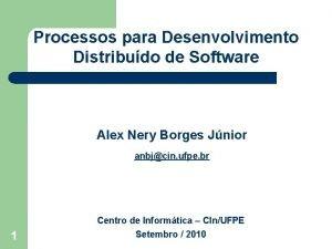 Processos para Desenvolvimento Distribudo de Software Alex Nery