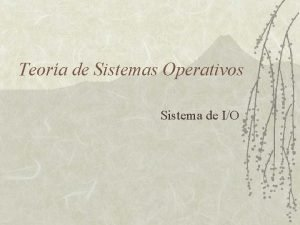 Teora de Sistemas Operativos Sistema de IO Sistema