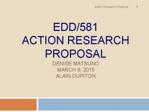 Action Research Proposal EDD581 ACTION RESEARCH PROPOSAL DENISE