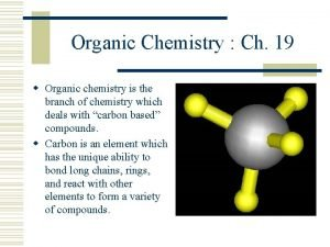 Organic Chemistry Ch 19 w Organic chemistry is