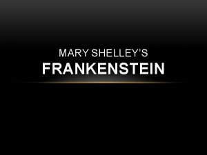 MARY SHELLEYS FRANKENSTEIN MARY SHELLEY 1797 1851 Please