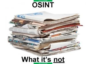 UNCLASSIFIED OSINT Operational OSINT What its not UNCLASSIFIED