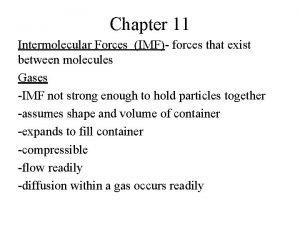 Chapter 11 Intermolecular Forces IMF forces that exist