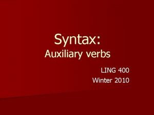 Syntax Auxiliary verbs LING 400 Winter 2010 Overview