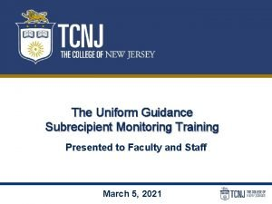 The Uniform Guidance Subrecipient Monitoring Training Presented to