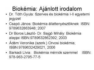 Biokmia Ajnlott irodalom Dr Tth Gyula Szerves s