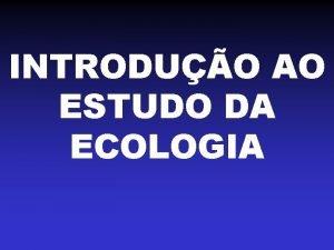 INTRODUO AO ESTUDO DA ECOLOGIA DEFINIO DE ECOLOGIA