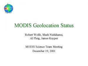 MODIS Geolocation Status Robert Wolfe Mash Nishihama Al