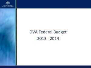 DVA Federal Budget 2013 2014 DVA Federal Budget