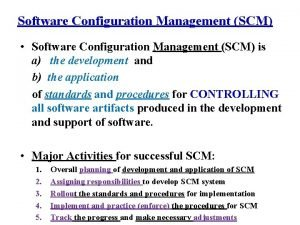 Software Configuration Management SCM Software Configuration Management SCM