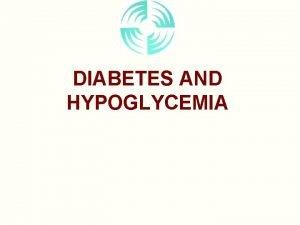 DIABETES AND HYPOGLYCEMIA What is Diabetes Mellitus STARVATION