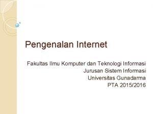 Pengenalan Internet Fakultas Ilmu Komputer dan Teknologi Informasi