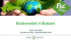 Biodiversiteit in Brabant Daan van Soest Universiteit van