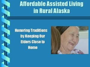 Affordable Assisted Living in Rural Alaska Honoring Traditions