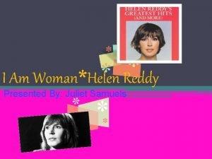 I Am WomanHelen Reddy Presented By Juliet Samuels