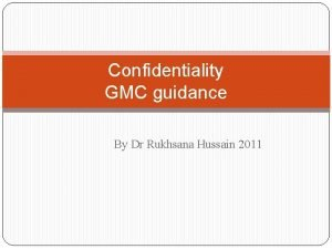 Confidentiality GMC guidance By Dr Rukhsana Hussain 2011