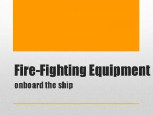 FireFighting Equipment onboard the ship Equipment Every ship