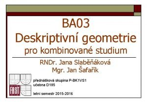 BA 03 Deskriptivn geometrie pro kombinovan studium RNDr