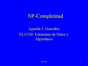 NPCompletitud Agustn J Gonzlez ELO 320 Estructura de