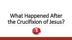 What Happened After the Crucifixion of Jesus After