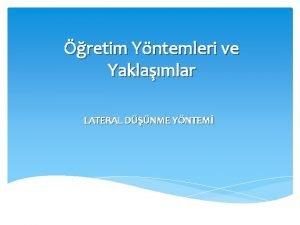 retim Yntemleri ve Yaklamlar LATERAL DNME YNTEM LATERAL