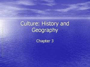 Culture History and Geography Chapter 3 Culture What