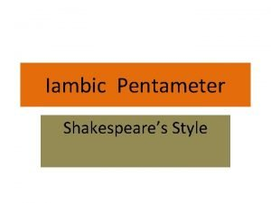 Iambic Pentameter Shakespeares Style Meter Meter is the