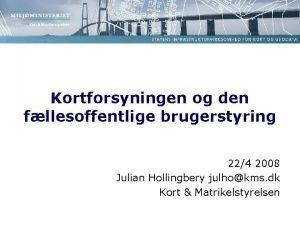 Kortforsyningen og den fllesoffentlige brugerstyring 224 2008 Julian