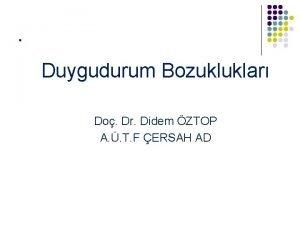 Duygudurum Bozukluklar Do Dr Didem ZTOP A T